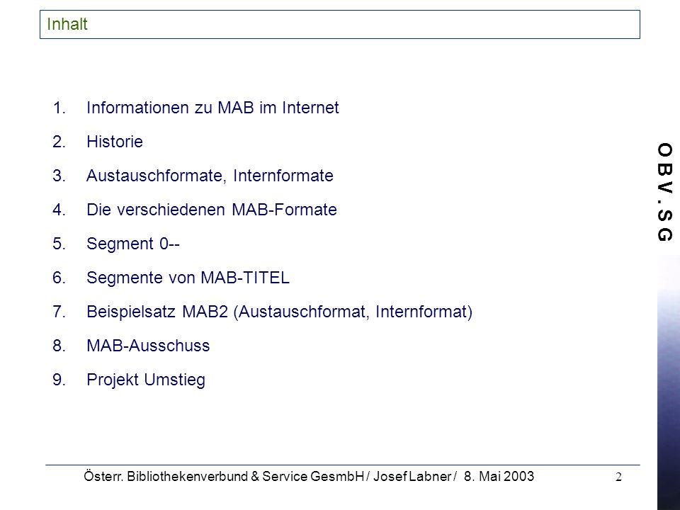 O B V. S G Österr. Bibliothekenverbund & Service GesmbH / Josef Labner / 8. Mai 20032 Inhalt 1. 1.Informationen zu MAB im Internet 2. 2.Historie 3. 3.