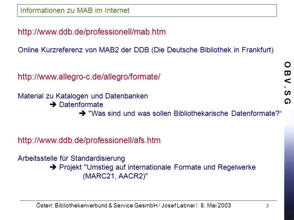 O B V. S G Österr. Bibliothekenverbund & Service GesmbH / Josef Labner / 8. Mai 20033 Informationen zu MAB im Internet http://www.ddb.de/professionell