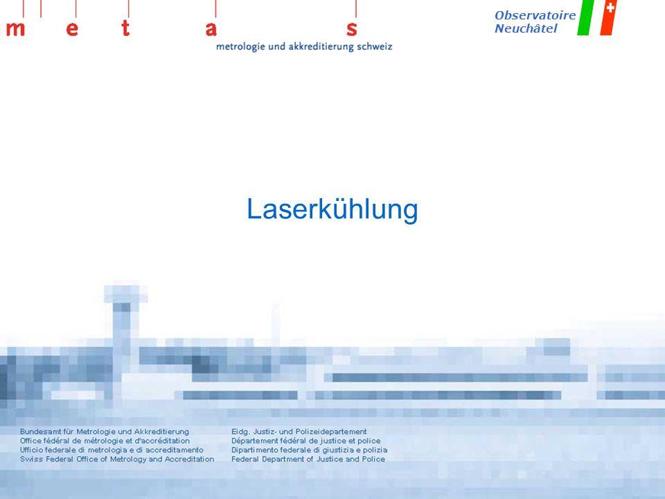 METAS_fountain/Sept-2002/Dd Observatoire Neuchâtel Laserkühlung