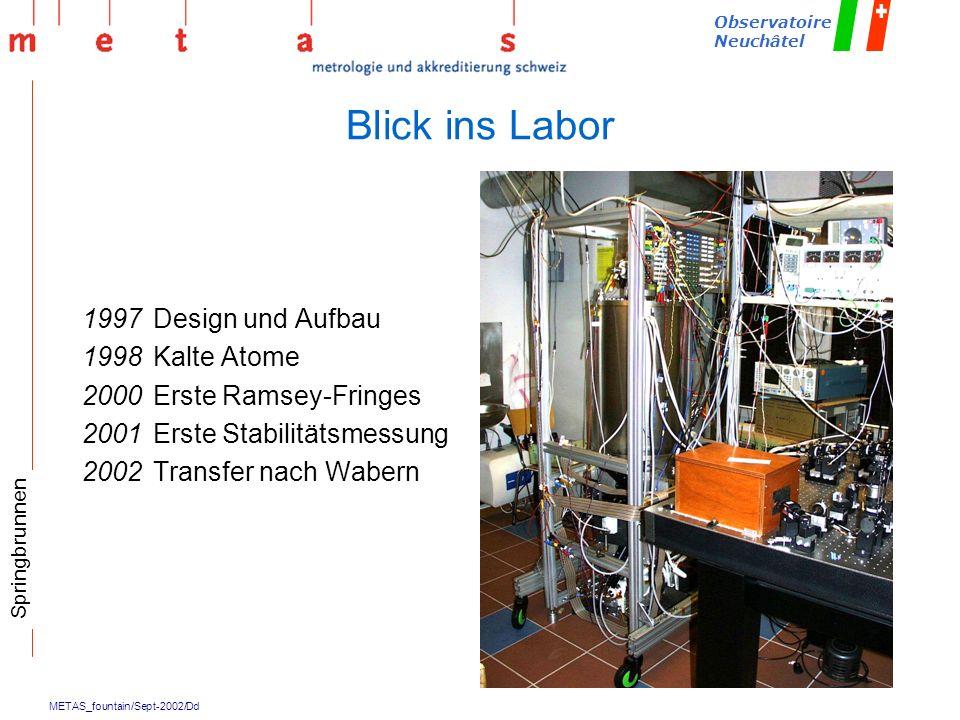 METAS_fountain/Sept-2002/Dd Observatoire Neuchâtel Blick ins Labor 1997Design und Aufbau 1998Kalte Atome 2000Erste Ramsey-Fringes 2001Erste Stabilität