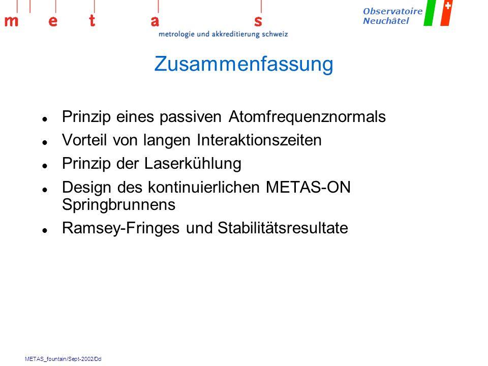 METAS_fountain/Sept-2002/Dd Observatoire Neuchâtel Zusammenfassung l Prinzip eines passiven Atomfrequenznormals l Vorteil von langen Interaktionszeite