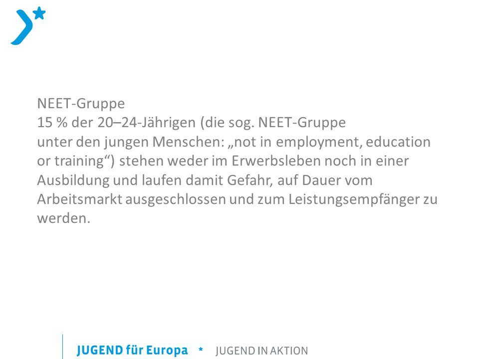 NEET-Gruppe 15 % der 20–24-Jährigen (die sog. NEET-Gruppe unter den jungen Menschen: not in employment, education or training) stehen weder im Erwerbs