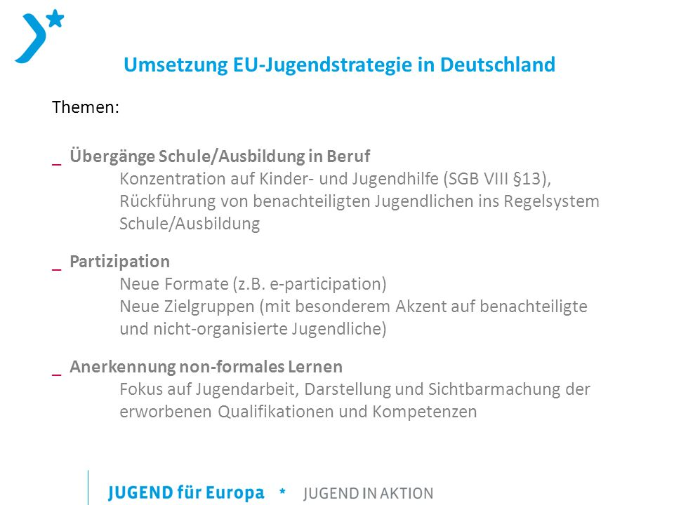 Umsetzung EU-Jugendstrategie in Deutschland Themen: _ Übergänge Schule/Ausbildung in Beruf Konzentration auf Kinder- und Jugendhilfe (SGB VIII §13), R