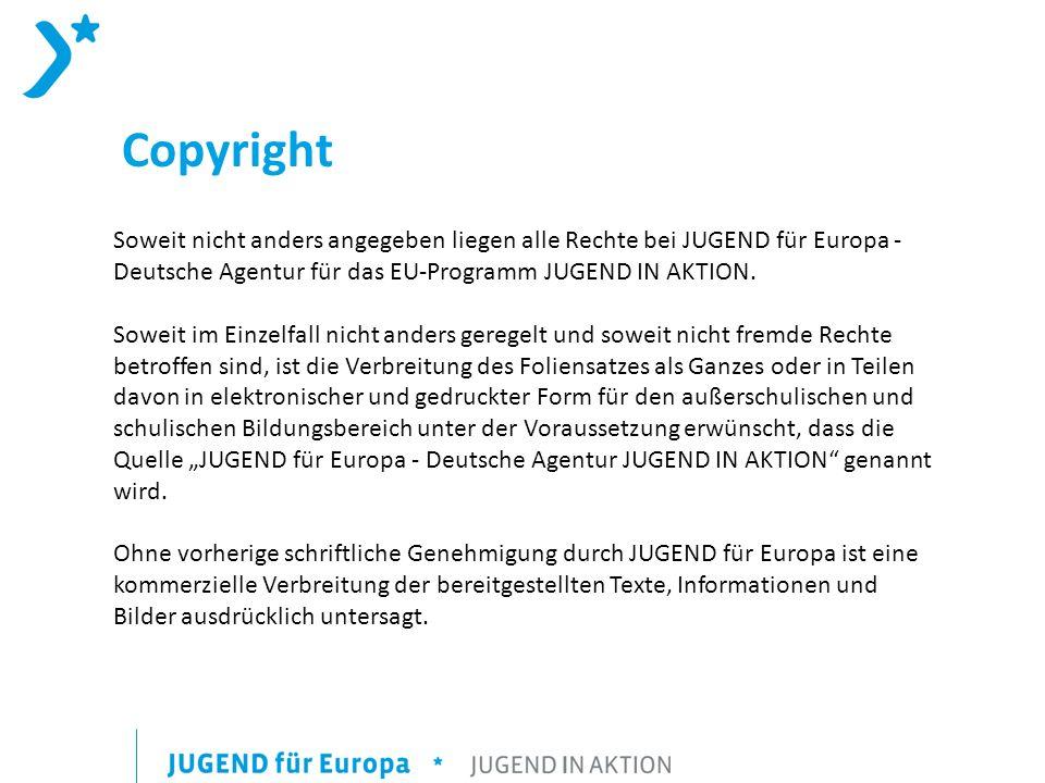 Copyright Soweit nicht anders angegeben liegen alle Rechte bei JUGEND für Europa - Deutsche Agentur für das EU-Programm JUGEND IN AKTION. Soweit im Ei