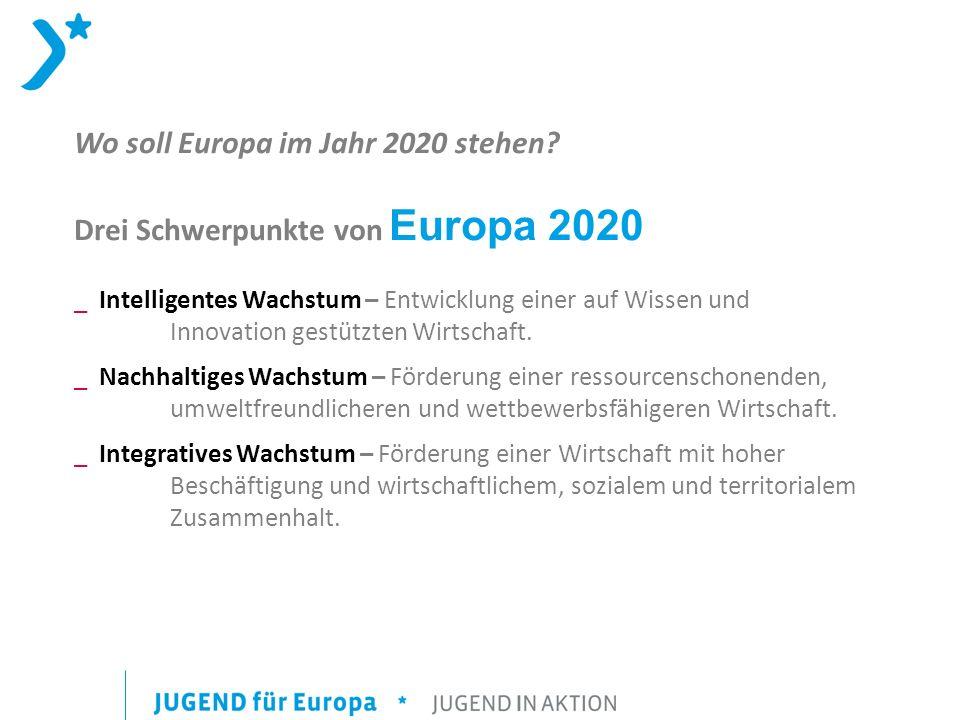 Wo soll Europa im Jahr 2020 stehen? Drei Schwerpunkte von Europa 2020 _ Intelligentes Wachstum – Entwicklung einer auf Wissen und Innovation gestützte