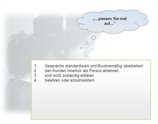 1.Gespräche standardisiert und Routinemäßig abarbeiten.