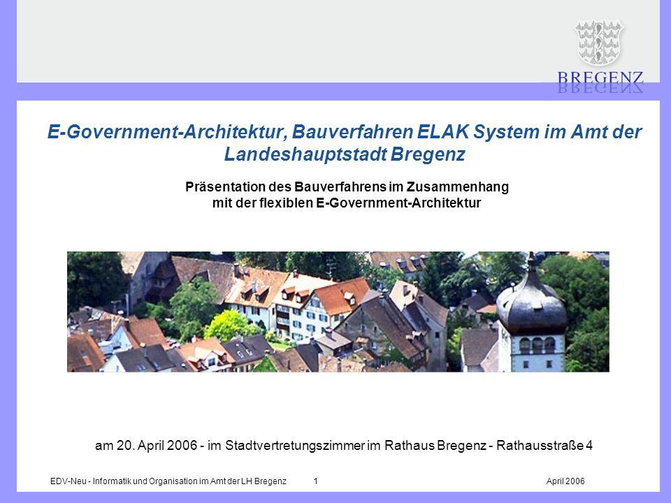 EDV-Neu - Informatik und Organisation im Amt der LH Bregenz 1April 2006 E-Government-Architektur, Bauverfahren ELAK System im Amt der Landeshauptstadt