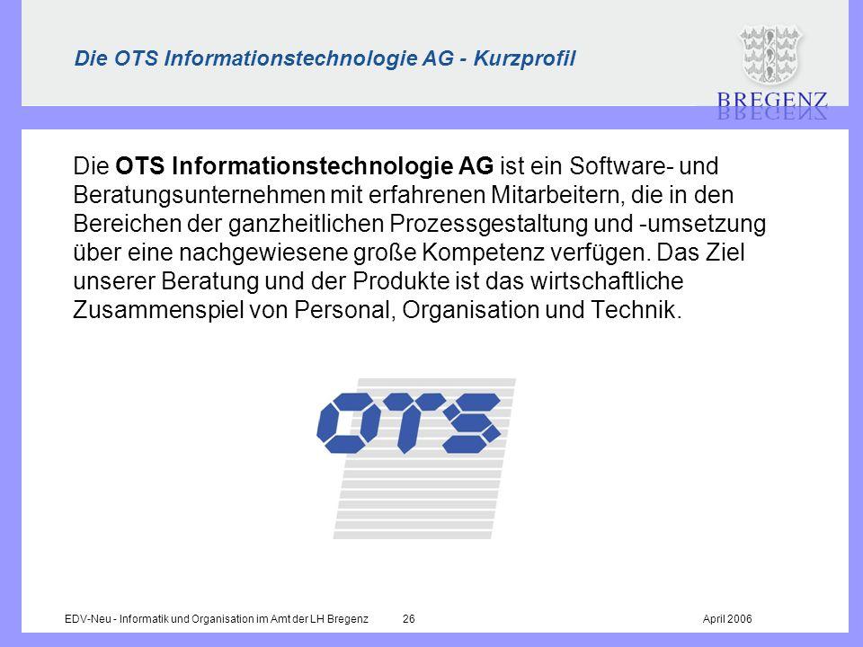 EDV-Neu - Informatik und Organisation im Amt der LH Bregenz 26April 2006 Die OTS Informationstechnologie AG - Kurzprofil Die OTS Informationstechnolog