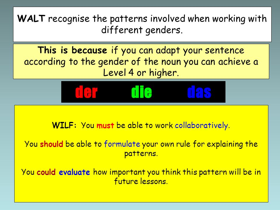 WALT recognise the patterns involved when working with different genders. This is because if you can adapt your sentence according to the gender of th