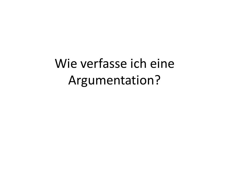 Wie verfasse ich eine Argumentation?