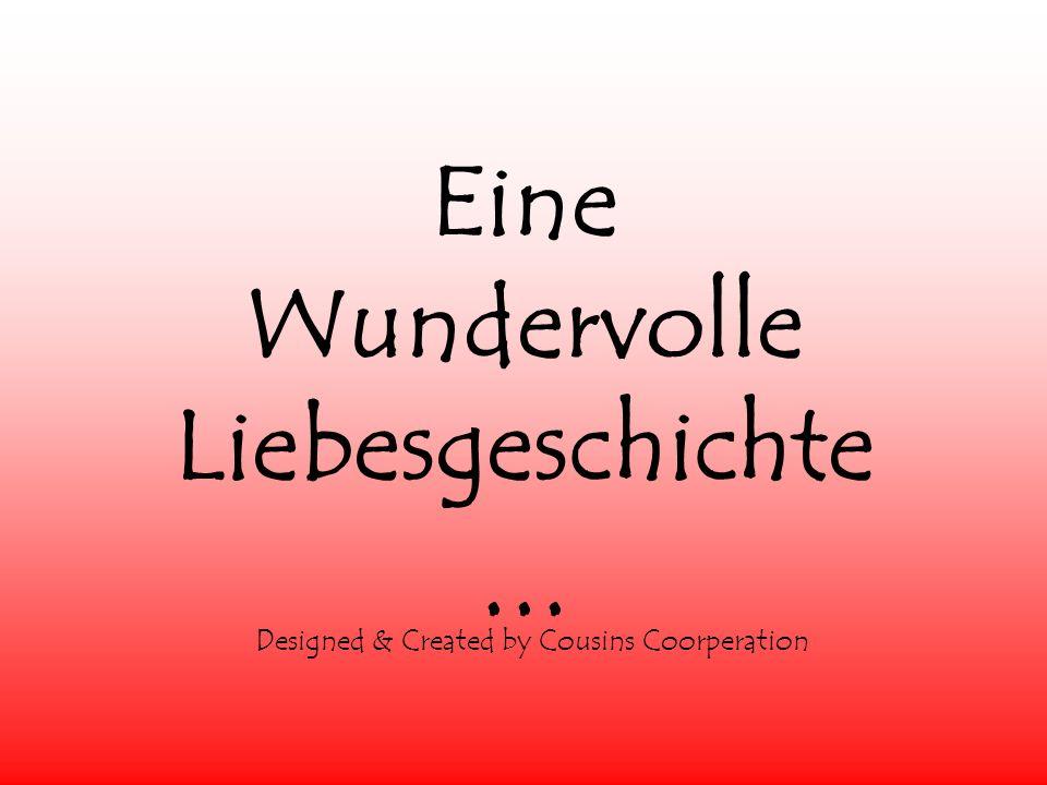Eine Wundervolle Liebesgeschichte... Designed & Created by Cousins Coorperation