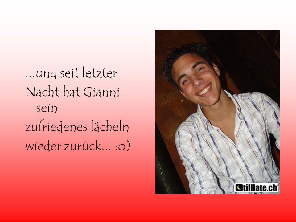 ...und seit letzter Nacht hat Gianni sein zufriedenes lächeln wieder zurück... :o)