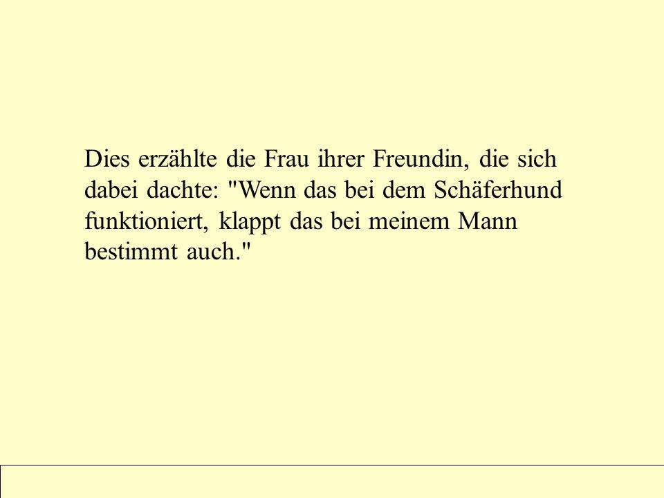 Powerpoints bestellen ?? sende eine Mail an : fun-mail-4-u-subscribe@domeus.de Dies erzählte die Frau ihrer Freundin, die sich dabei dachte: