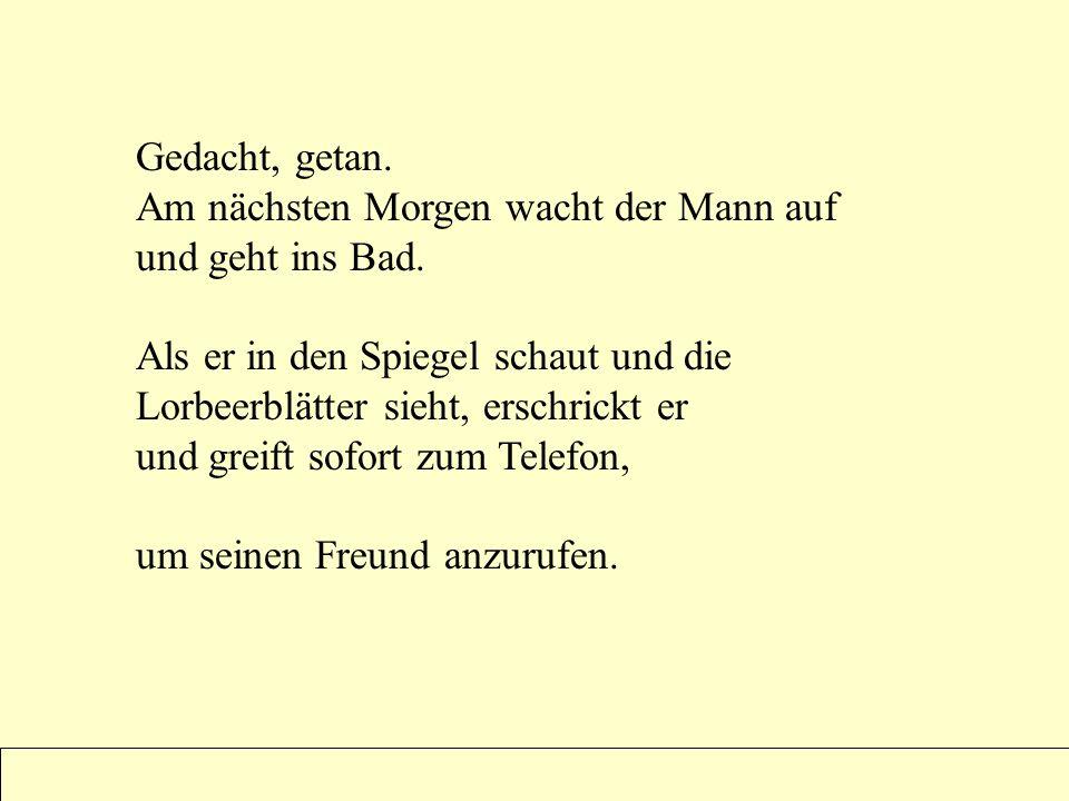 Powerpoints bestellen ?? sende eine Mail an : fun-mail-4-u-subscribe@domeus.de Gedacht, getan. Am nächsten Morgen wacht der Mann auf und geht ins Bad.