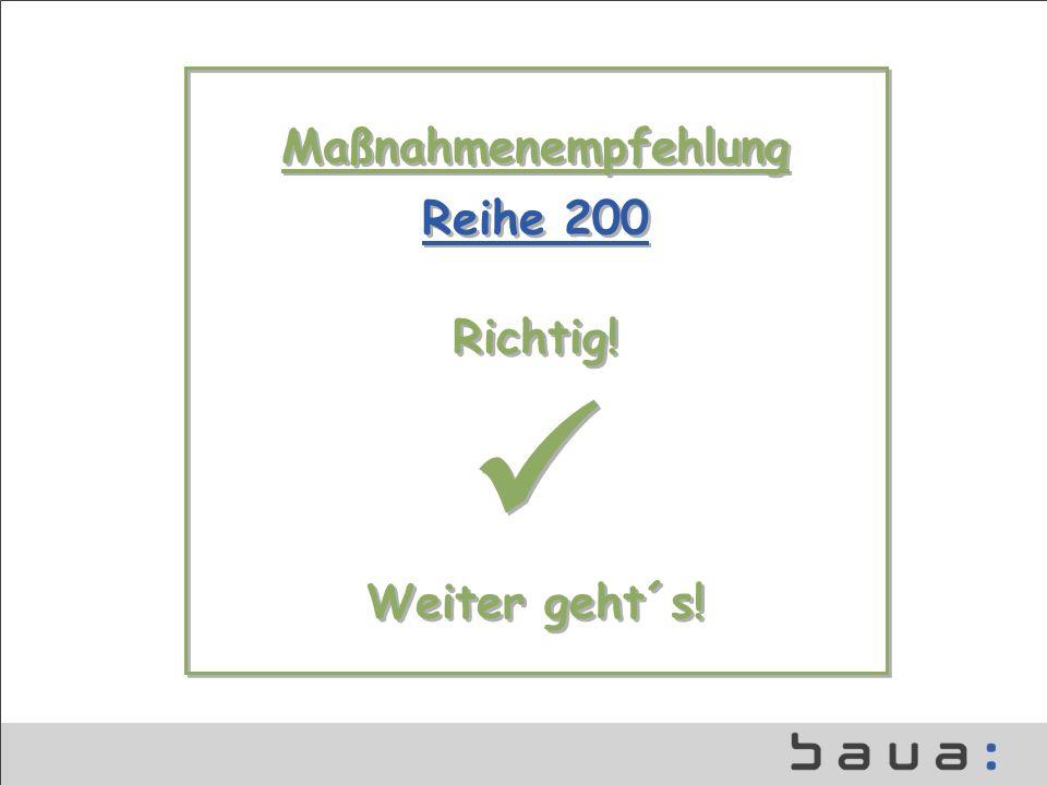 Maßnahmenempfehlung Reihe 200 Richtig.Weiter geht´s.