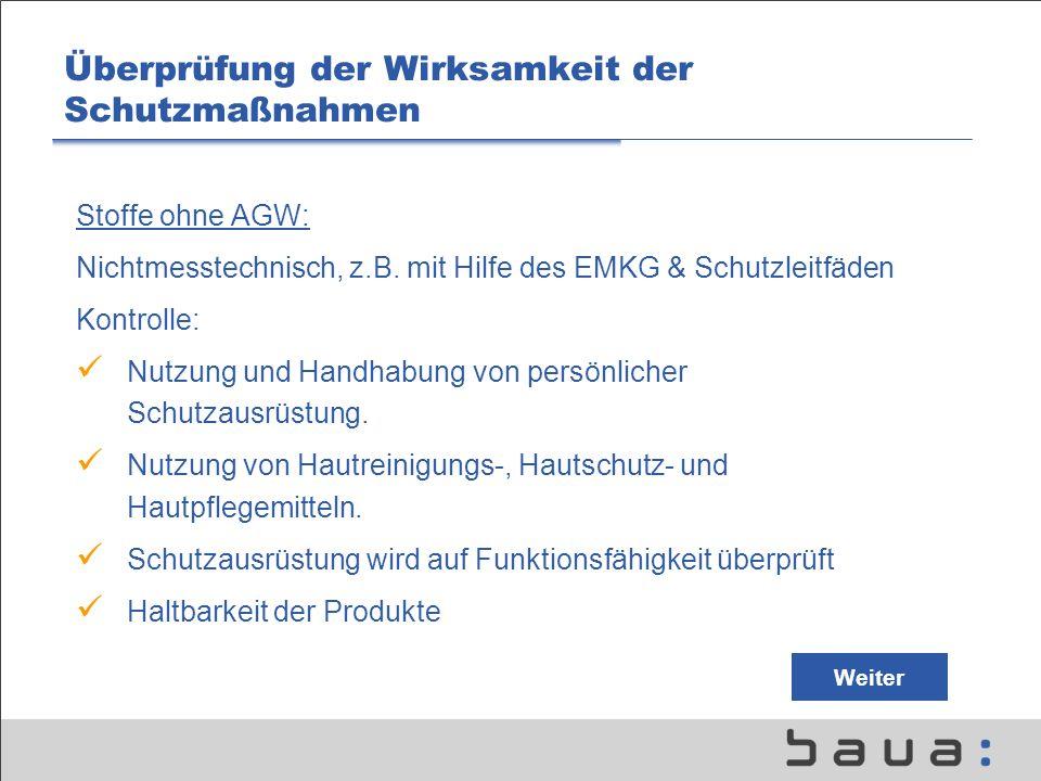 Überprüfung der Wirksamkeit der Schutzmaßnahmen Stoffe ohne AGW: Nichtmesstechnisch, z.B. mit Hilfe des EMKG & Schutzleitfäden Kontrolle: Nutzung und