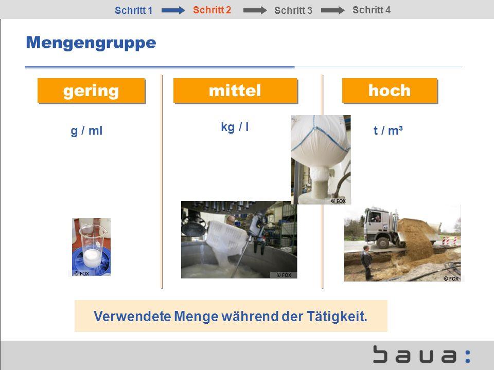 Mengengruppe gering mittel hoch Verwendete Menge während der Tätigkeit. g / ml kg / l t / m³ © FOX Schritt 1 Schritt 2 Schritt 3 Schritt 4