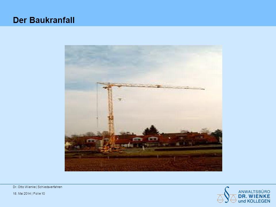 18. Mai 2014 | Folie 10 Der Baukranfall Dr. Otto Wienke | Schiedsverfahren