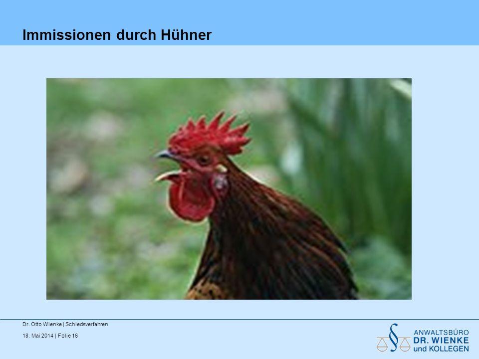 18. Mai 2014 | Folie 16 Immissionen durch Hühner Dr. Otto Wienke | Schiedsverfahren