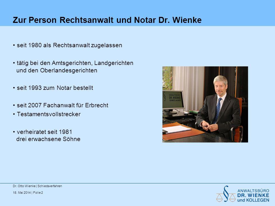 18. Mai 2014 | Folie 2 Zur Person Rechtsanwalt und Notar Dr. Wienke seit 1980 als Rechtsanwalt zugelassen tätig bei den Amtsgerichten, Landgerichten u