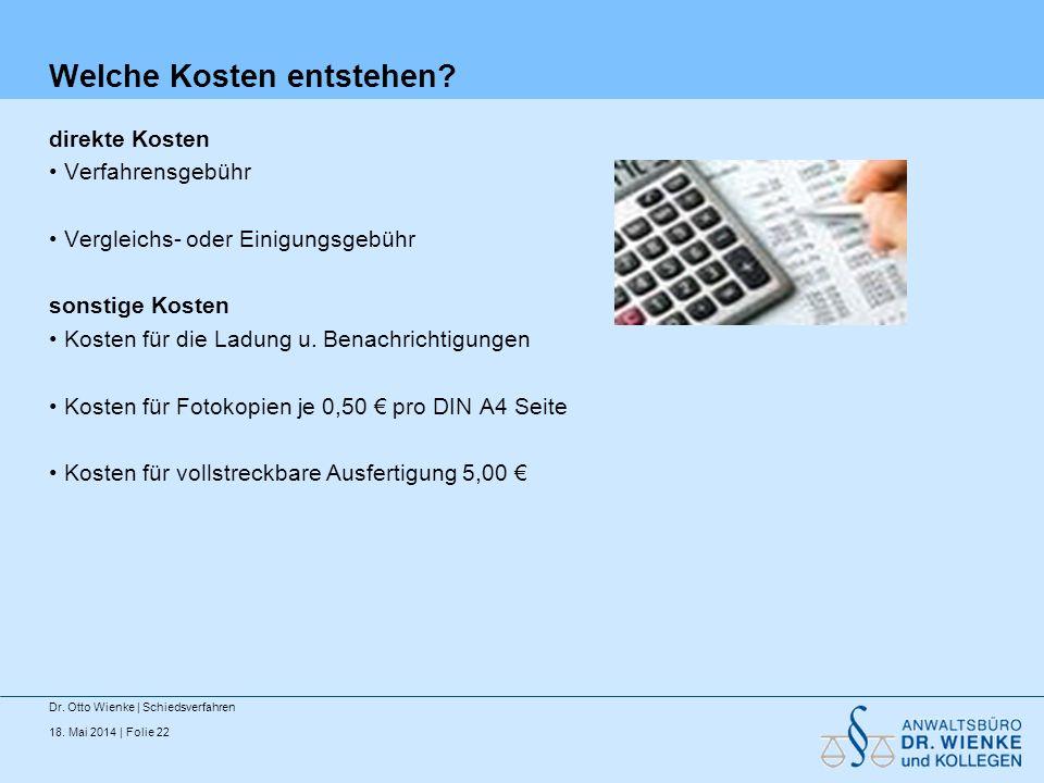18. Mai 2014 | Folie 22 Welche Kosten entstehen? direkte Kosten Verfahrensgebühr Vergleichs- oder Einigungsgebühr sonstige Kosten Kosten für die Ladun