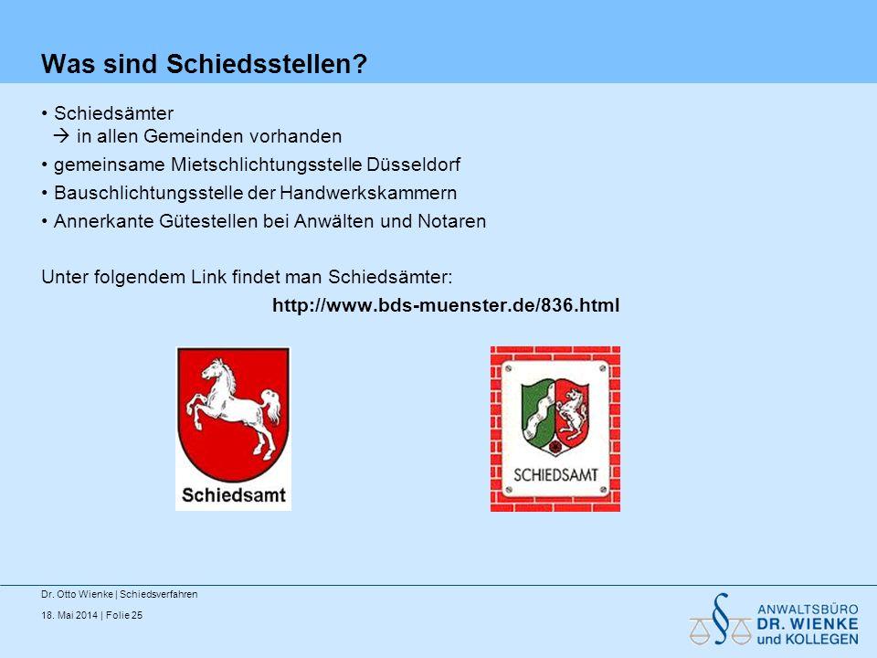 18. Mai 2014 | Folie 25 Was sind Schiedsstellen? Schiedsämter in allen Gemeinden vorhanden gemeinsame Mietschlichtungsstelle Düsseldorf Bauschlichtung