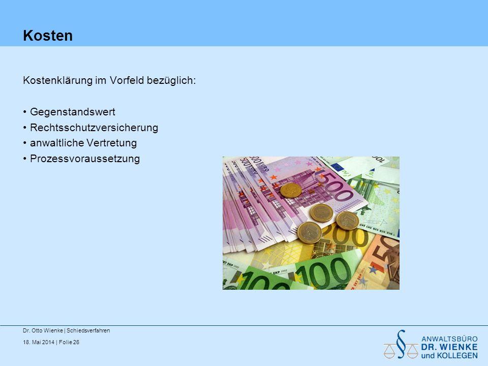 18. Mai 2014 | Folie 26 Kosten Kostenklärung im Vorfeld bezüglich: Gegenstandswert Rechtsschutzversicherung anwaltliche Vertretung Prozessvoraussetzun