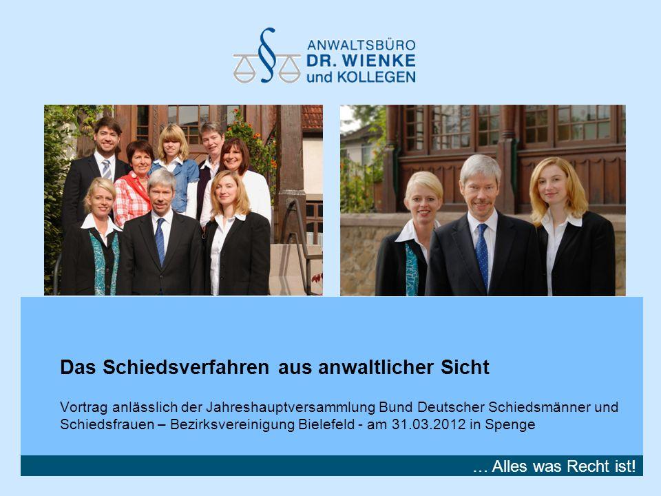 … Alles was Recht ist! Das Schiedsverfahren aus anwaltlicher Sicht Vortrag anlässlich der Jahreshauptversammlung Bund Deutscher Schiedsmänner und Schi