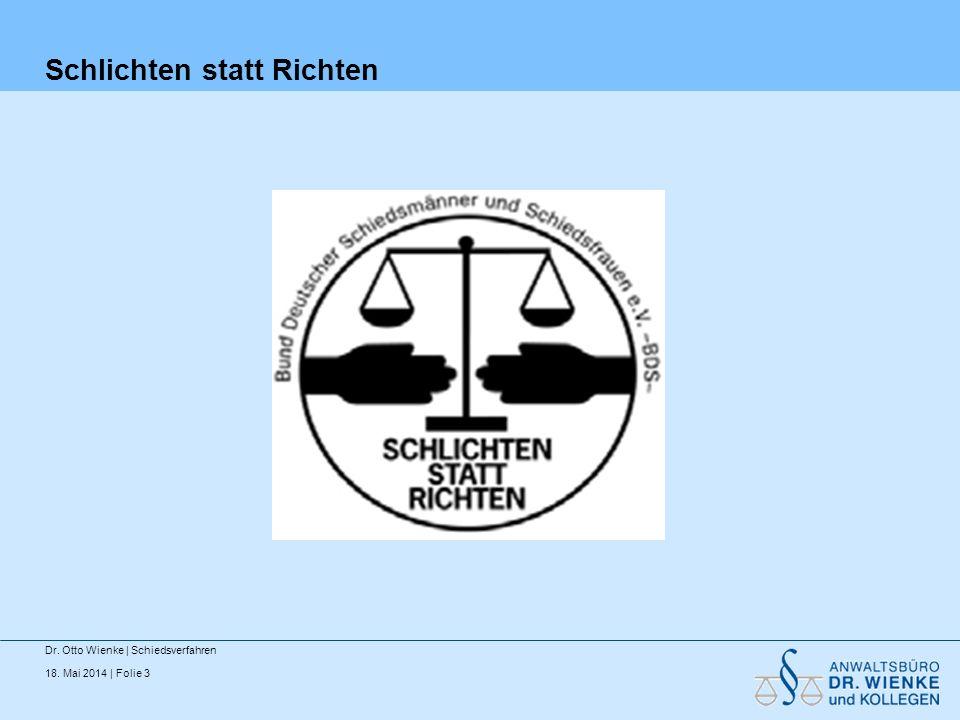 18. Mai 2014 | Folie 3 Schlichten statt Richten Dr. Otto Wienke | Schiedsverfahren