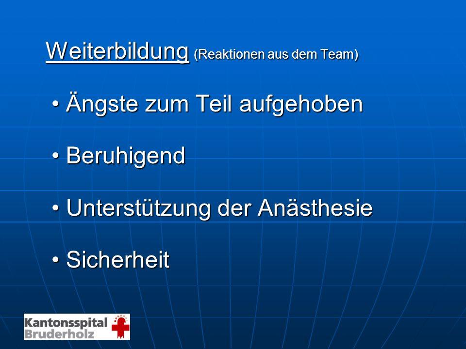 Weiterbildung (Reaktionen aus dem Team) Ängste zum Teil aufgehobenÄngste zum Teil aufgehoben BeruhigendBeruhigend Unterstützung der AnästhesieUnterstü