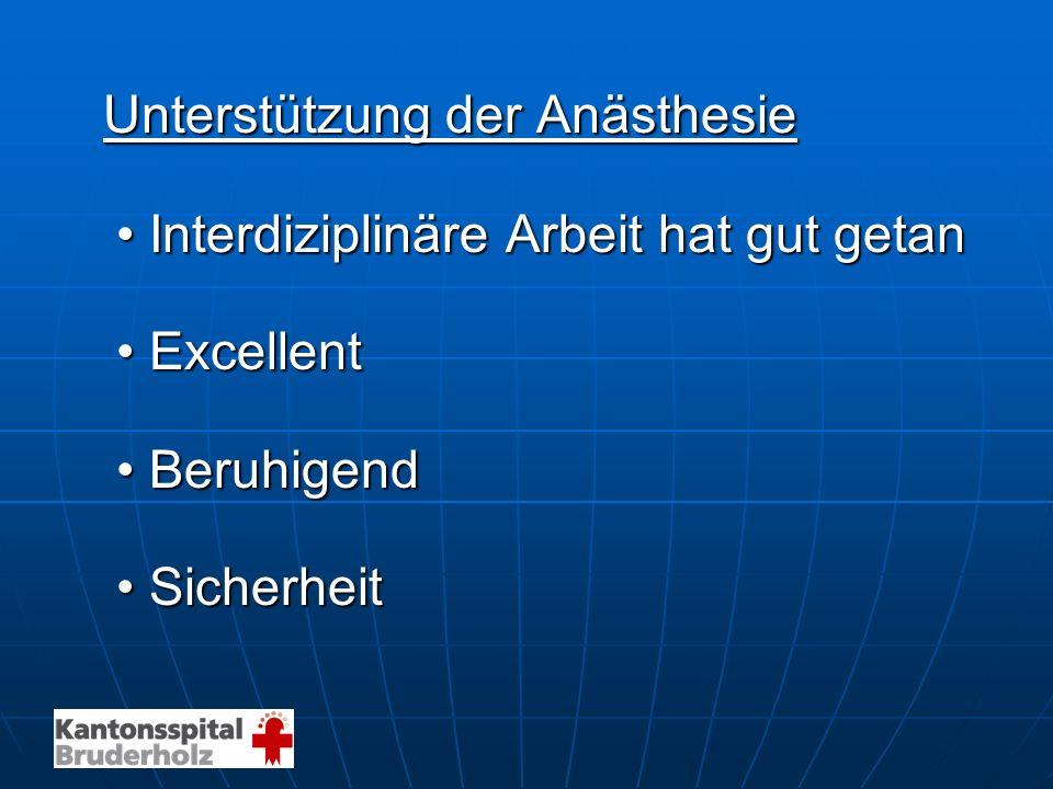 Unterstützung der Anästhesie Interdiziplinäre Arbeit hat gut getanInterdiziplinäre Arbeit hat gut getan ExcellentExcellent BeruhigendBeruhigend Sicher