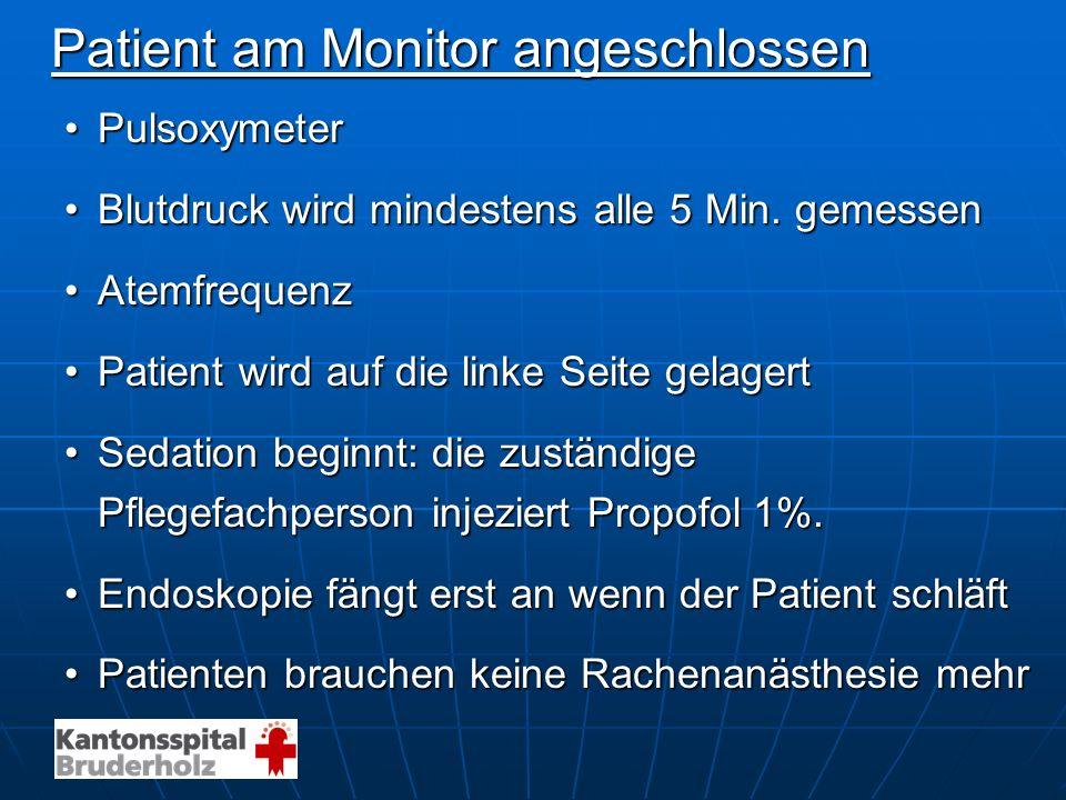 Patient am Monitor angeschlossen PulsoxymeterPulsoxymeter Blutdruck wird mindestens alle 5 Min. gemessenBlutdruck wird mindestens alle 5 Min. gemessen