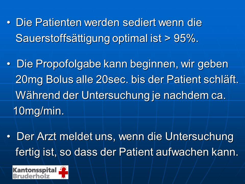 Die Patienten werden sediert wenn dieDie Patienten werden sediert wenn die Sauerstoffsättigung optimal ist > 95%. Sauerstoffsättigung optimal ist > 95