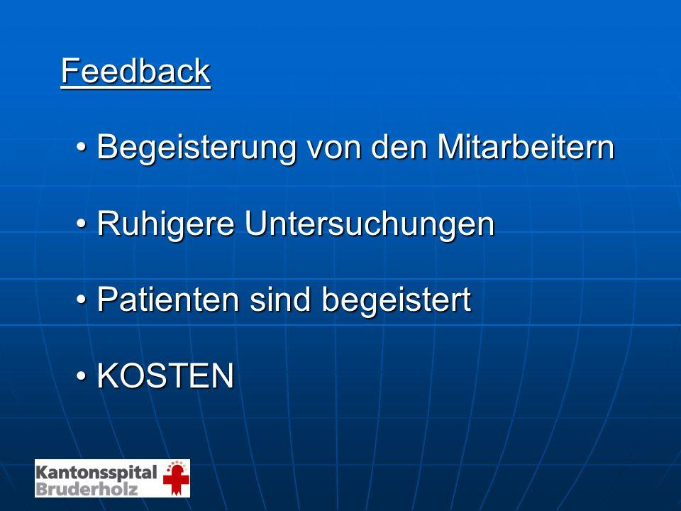 Feedback Feedback Begeisterung von den MitarbeiternBegeisterung von den Mitarbeitern Ruhigere UntersuchungenRuhigere Untersuchungen Patienten sind beg