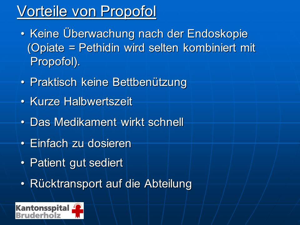 Vorteile von Propofol Keine Überwachung nach der EndoskopieKeine Überwachung nach der Endoskopie (Opiate = Pethidin wird selten kombiniert mit (Opiate