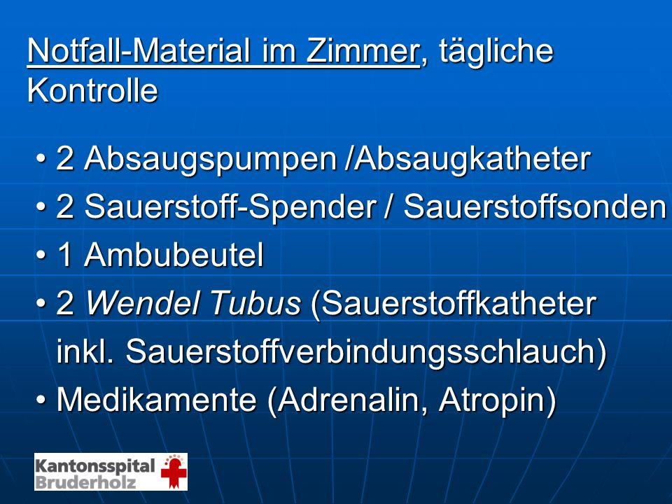 Notfall-Material im Zimmer, tägliche Kontrolle 2 Absaugspumpen /Absaugkatheter2 Absaugspumpen /Absaugkatheter 2 Sauerstoff-Spender / Sauerstoffsonden2