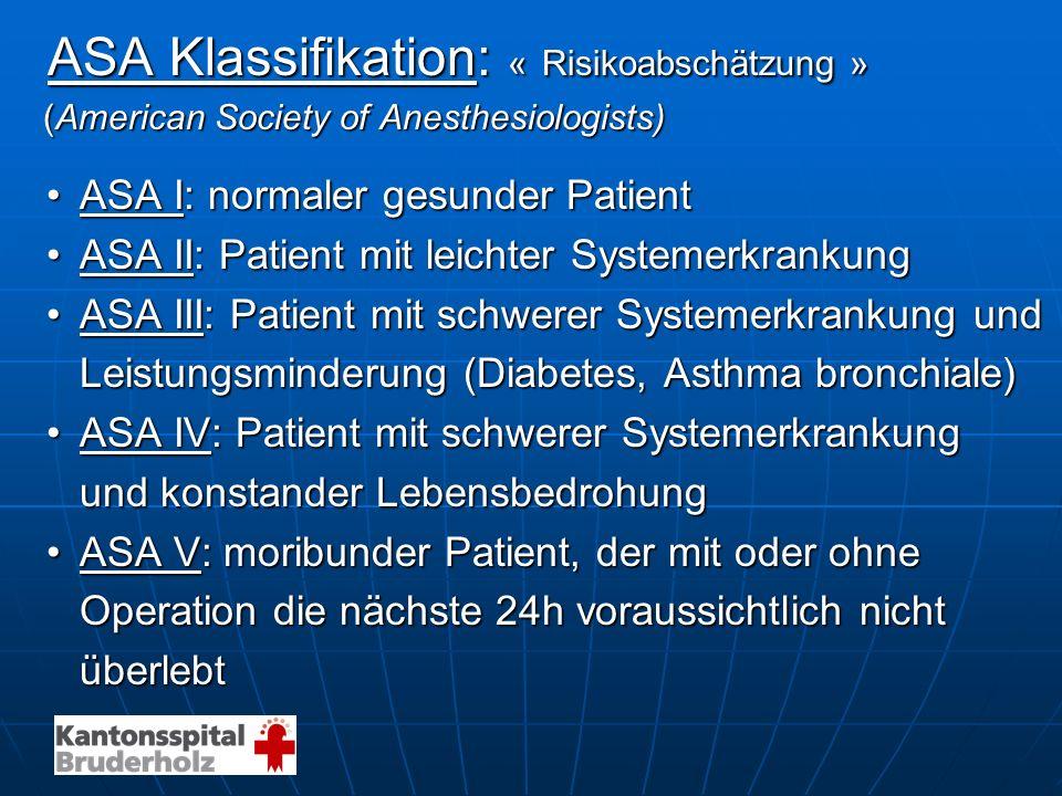 ASA Klassifikation: « Risikoabschätzung » ASA Klassifikation: « Risikoabschätzung » (American Society of Anesthesiologists) (American Society of Anest