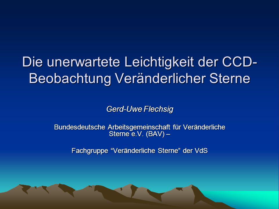 Die unerwartete Leichtigkeit der CCD- Beobachtung Veränderlicher Sterne Gerd-Uwe Flechsig Bundesdeutsche Arbeitsgemeinschaft für Veränderliche Sterne
