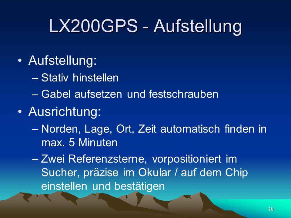 10 LX200GPS - Aufstellung Aufstellung: –Stativ hinstellen –Gabel aufsetzen und festschrauben Ausrichtung: –Norden, Lage, Ort, Zeit automatisch finden
