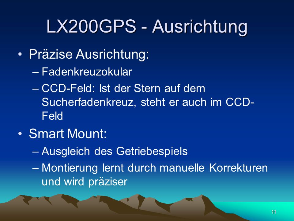 11 LX200GPS - Ausrichtung Präzise Ausrichtung: –Fadenkreuzokular –CCD-Feld: Ist der Stern auf dem Sucherfadenkreuz, steht er auch im CCD- Feld Smart M