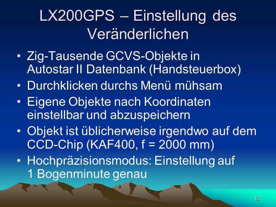 12 LX200GPS – Einstellung des Veränderlichen Zig-Tausende GCVS-Objekte in Autostar II Datenbank (Handsteuerbox) Durchklicken durchs Menü mühsam Eigene