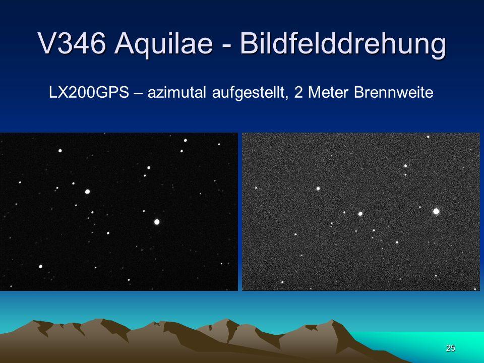 25 V346 Aquilae - Bildfelddrehung LX200GPS – azimutal aufgestellt, 2 Meter Brennweite