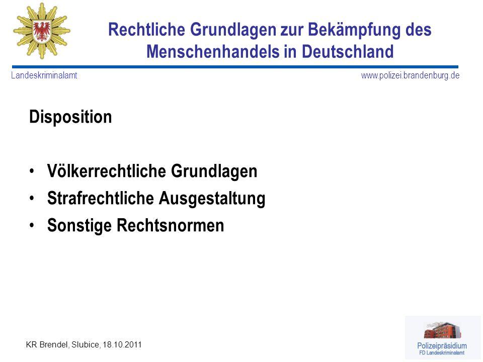 www.polizei.brandenburg.de Landeskriminalamt KR Brendel, Slubice, 18.10.2011 Disposition Völkerrechtliche Grundlagen Strafrechtliche Ausgestaltung Son