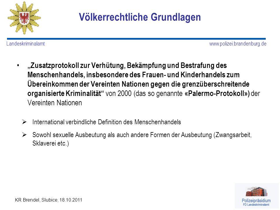 www.polizei.brandenburg.de Landeskriminalamt KR Brendel, Slubice, 18.10.2011 Völkerrechtliche Grundlagen Zusatzprotokoll zur Verhütung, Bekämpfung und