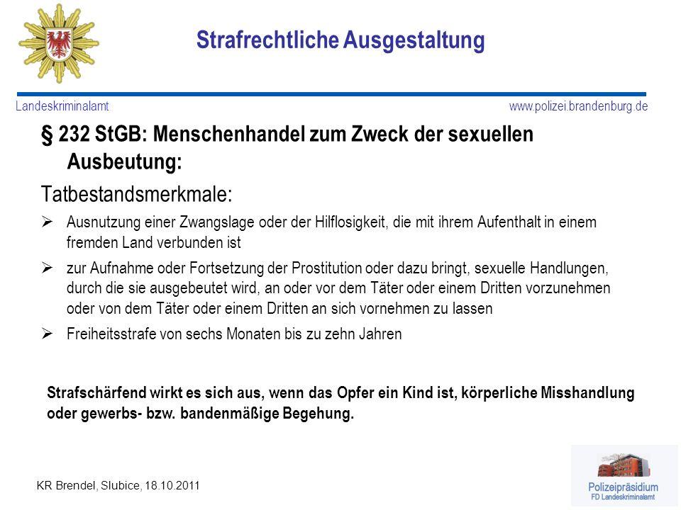 www.polizei.brandenburg.de Landeskriminalamt KR Brendel, Slubice, 18.10.2011 § 232 StGB: Menschenhandel zum Zweck der sexuellen Ausbeutung: Tatbestand