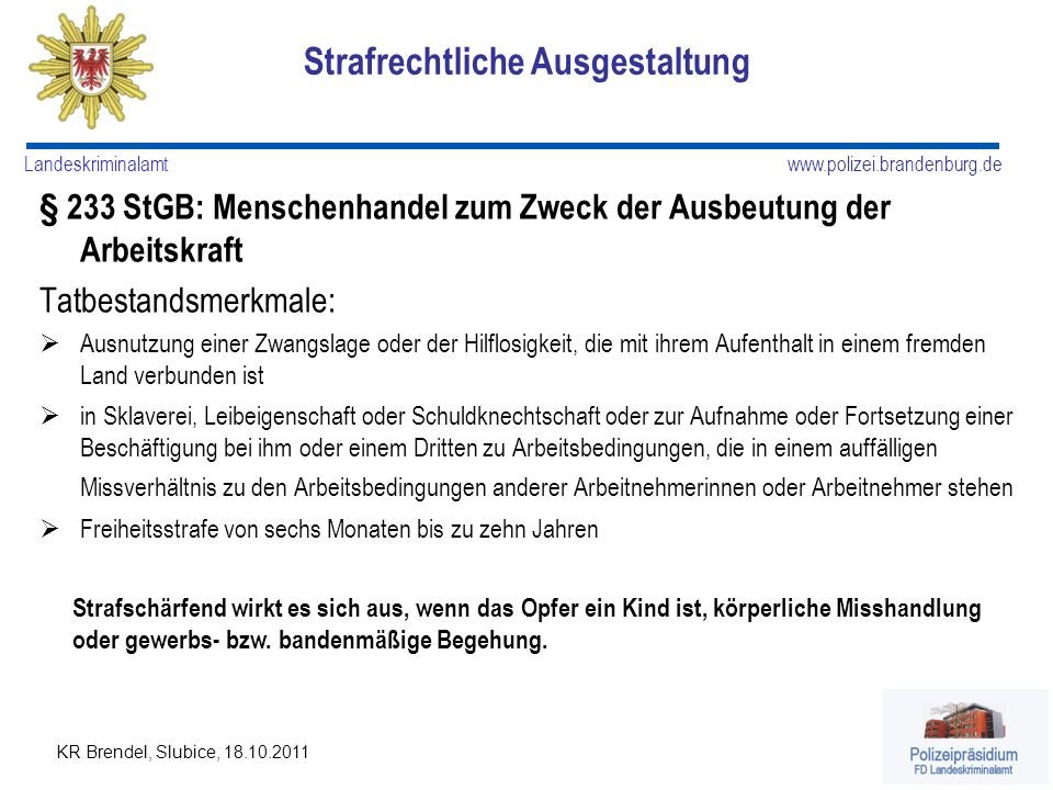 www.polizei.brandenburg.de Landeskriminalamt KR Brendel, Slubice, 18.10.2011 § 233 StGB: Menschenhandel zum Zweck der Ausbeutung der Arbeitskraft Tatb