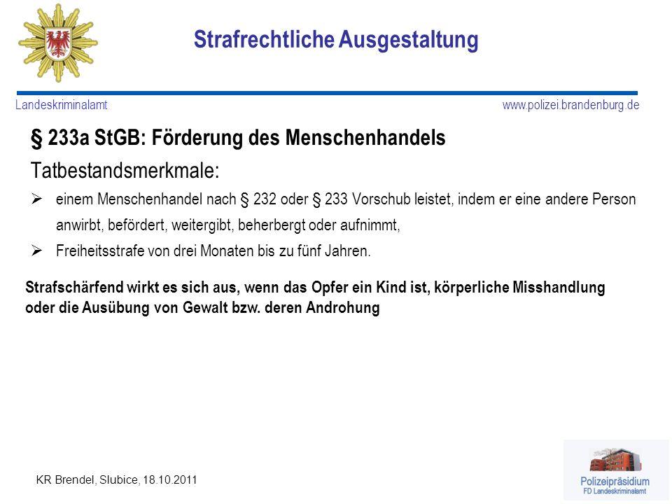 www.polizei.brandenburg.de Landeskriminalamt KR Brendel, Slubice, 18.10.2011 § 233a StGB: Förderung des Menschenhandels Tatbestandsmerkmale: einem Men