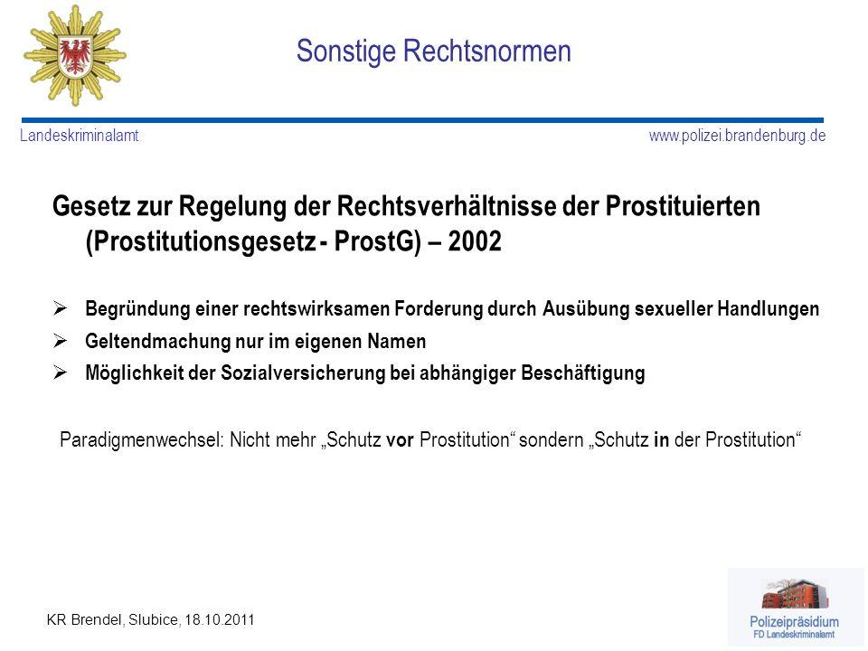 www.polizei.brandenburg.de Landeskriminalamt KR Brendel, Slubice, 18.10.2011 Sonstige Rechtsnormen Gesetz zur Regelung der Rechtsverhältnisse der Pros