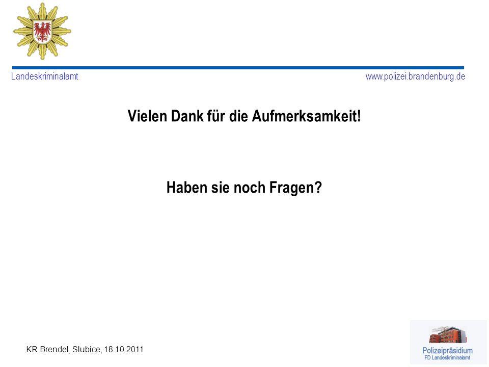 www.polizei.brandenburg.de Landeskriminalamt KR Brendel, Slubice, 18.10.2011 Vielen Dank für die Aufmerksamkeit! Haben sie noch Fragen?