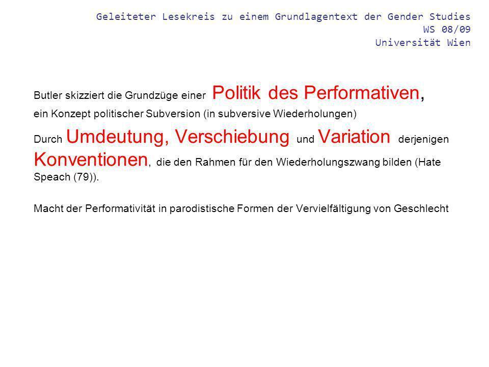 Geleiteter Lesekreis zu einem Grundlagentext der Gender Studies WS 08/09 Universität Wien Butler skizziert die Grundzüge einer Politik des Performativ
